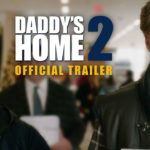 Daddy's Home 2 Official Trailer